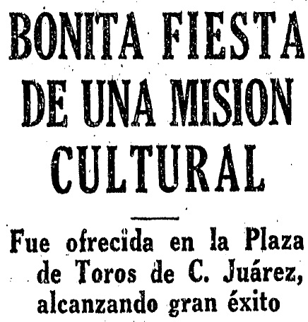 """From the article, """"Bonita Fiesta De Una Mision Cultural Fue ofrecida en la Plaza de Toros,"""" La Prensa, San Antonio, June 26, 1936, p. 5."""